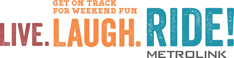 Get on track for summer fun. Live. Laugh. Ride! Metrolink